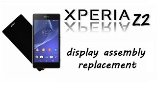 sony xperia z2 touch screen glass digitizer lcd display replacement disassemble repair guide