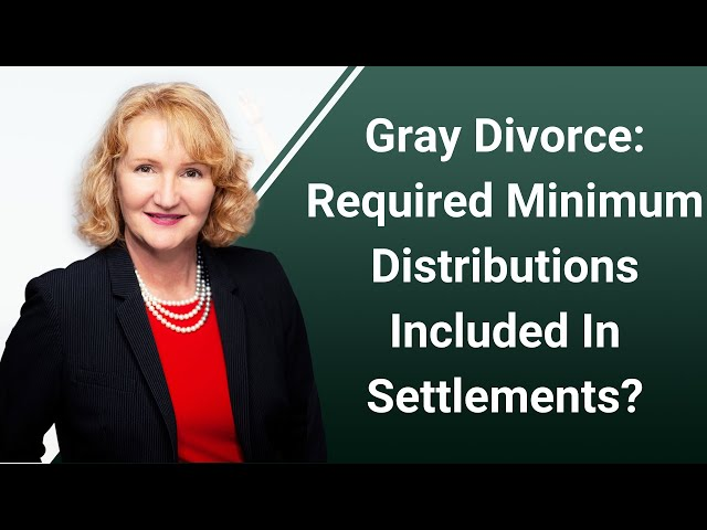 Gray Divorce: Required Minimum Distributions Included In Settlements?