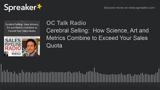 Cerebral Selling:  How Science, Art and Metrics Combine to Exceed Your Sales Quota