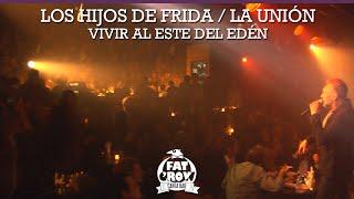 FAT CROW TV - LOS HIJOS DE FRIDA / LA UNIÓN VIVIR AL ESTE DEL EDÉN