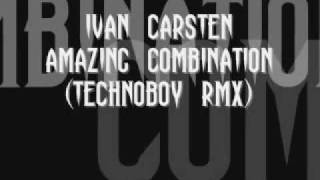 Ivan Carsten - Amazing Combination (technoboy rmx)