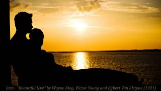 "Jazz - ""Beautiful Love"" by Wayne King, Victor Young and Egbert Van Alstyne (1931)"
