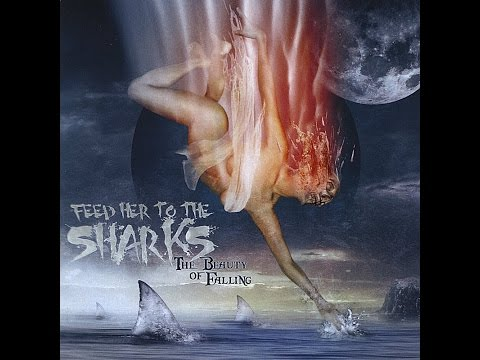 Feed Her To The Sharks - The Beauty Of Falling - Full Album