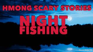 HMONG SCARY STORIES NIGHT FISHING