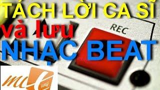 Hướng dẫn TÁCH LỜI CA SĨ và LƯU NHẠC BEAT (Remove Vocal and Save the Music Beat)