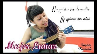 Mujer Lunar - Ukelele Feminista (Cover)