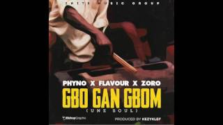 "Flavour ft Zoro & Phyno- ""GBO GAN GBOM (Une Soul)"""