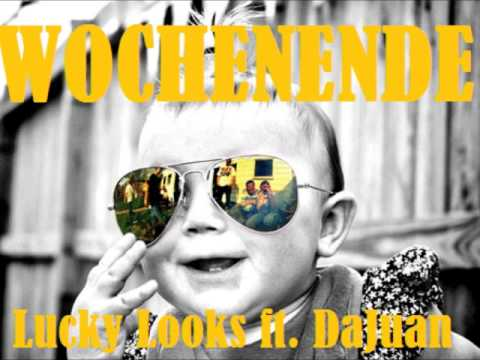 Wochenende -  Lucky Looks ft DaJuan