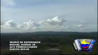 MURIO MI ESPERANZA - Miguel Duran Jr
