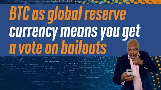 Bitcoin as global reserve currency means you get a vote on bailouts