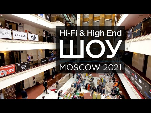 Hi-Fi & High End Show Moscow 2021