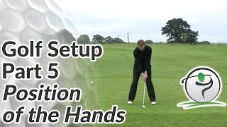 Golf Set Up Part 5 - Shaft Angle - Position of the Hands