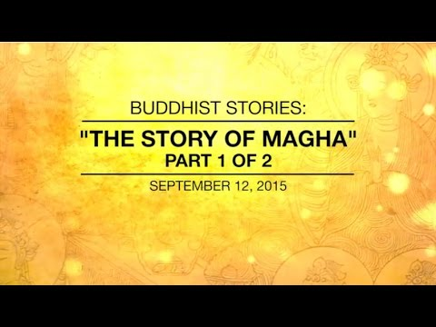 BUDDHIST STORIES: THE STORY OF MAGHA -PART 1 OF 2 - Sep 12, 2015