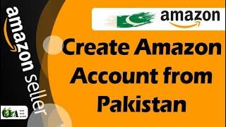 Create Amazon Seller Account from Pakistan | Amazon FBA