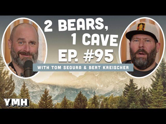 Ep. 95 | 2 Bears, 1 Cave w/ Tom Segura & Bert Kreischer