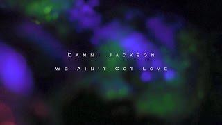 Danni Jackson - We Ain't Got Love (Official Video)