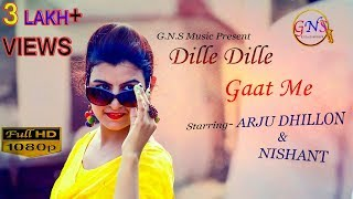 Dille Dille Gaat Me | New Haryanvi Song 2017 | Arju Dhillon & Nishant | GNS Production