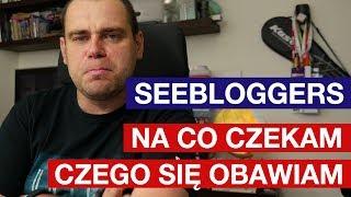 SeeBloggers - na co czekam czego się obawiam
