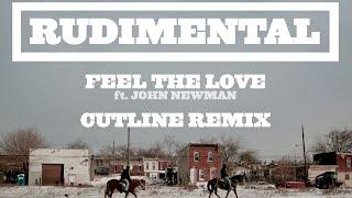 Rudimental - Feel The Love ft. John Newman (Cutline Remix) [Official]