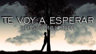 TE VOY A ESPERAR - CHMC & MC JOZEPH | PARA DEDICAR | RAP ROMANTICO 2016