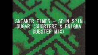 DUBSTEP Sneaker Pimps - Spin Spin Sugar (Shorterz & Engima)