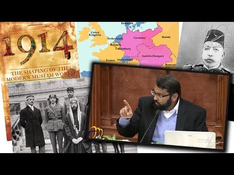1914: The Shaping of the Modern Muslim World - Part 1 ~ Dr. Yasir Qadhi | 15th January 2014