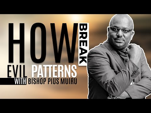 HOW  BREAK EVIL  PATTERNS  :BSP PIUS MUIRU SERMONS 2018