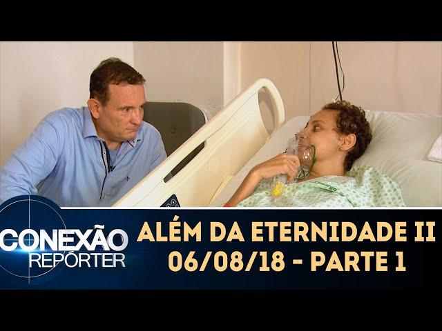 Além da Eternidade II - Parte 1 | Conexão Repórter (06/08/18)
