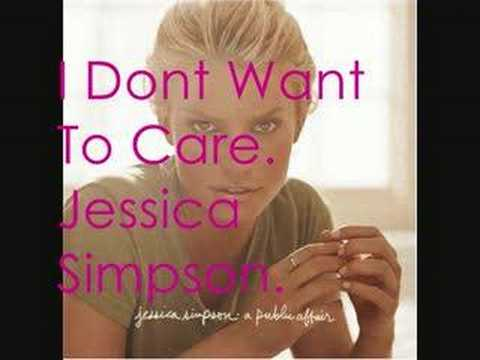 Jessica Simpson - I Dont Want To Care