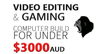 2016 Video Editing and Gaming Computer Build for Under $3000 AUD