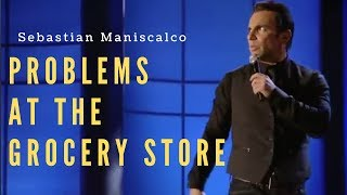 Sebastian Maniscalco - Problems at the grocery store