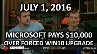 The WAN Show - Microsoft Sued Over Windows 10 Forced Upgrade! - July 1st, 2016