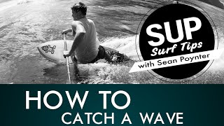 SUP Surf Tips With Sean Poynter - How To Catch A Wave On Your SUP