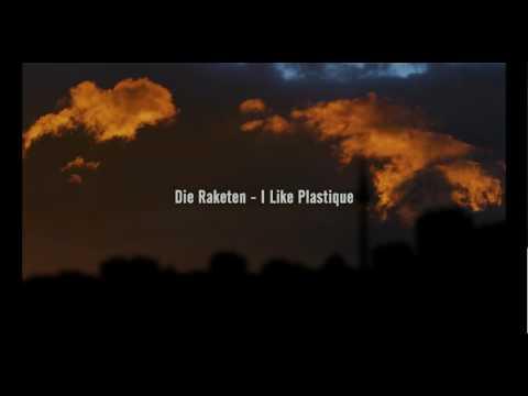 Die Raketen - I Like Plastique