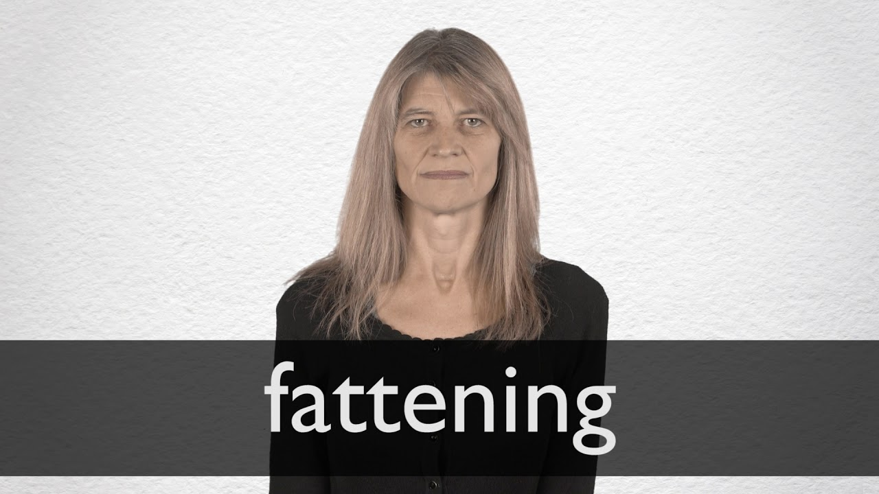 Fattening definition and meaning | Collins English Dictionary