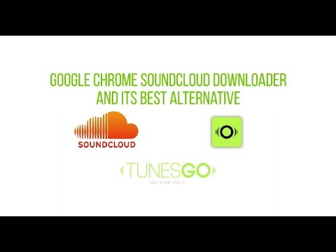 Google Chrome Soundcloud Downloader and Its Best Alternative | TunesGo|