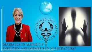 INFLUYEN LOS ESPIRITUS EN NUESTRA VIDA? por Maria Jesus Albertus