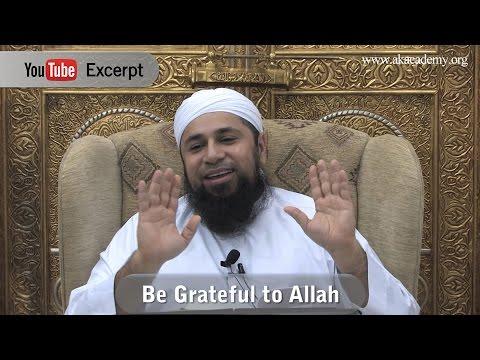 Be Grateful to Allah - Shaykh Riyadh ul Haq