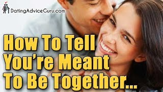 How to Tell You're Meant to Be Together | Relationship Advice