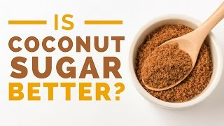 Coconut Sugar: Healthy or Unhealthy?