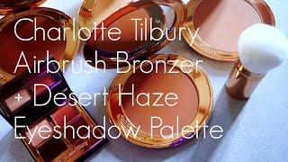 CHARLOTTE TILBURY AIRBRUSH BRZONER + DESERT HAZE EYESHADOW PALEETE REVIEW + DEMO