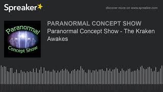 Paranormal Concept Show - The Kraken Awakes
