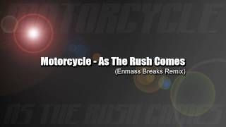 Motorcycle - As The Rush Comes (Enmass Breaks Remix)