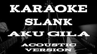 Slank - Aku Gila (Acoustic Karaoke)
