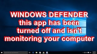 Windows defender this app has been turned off and isn't monitoring your computer