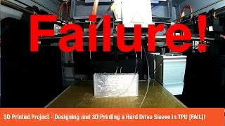 3D Printed Project - Designing and 3D Printing a Hard Drive Sleeve in TPU FAIL!