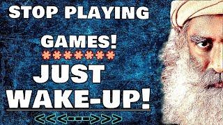 Sadhguru - You are awake, but pretending you're asleep, Just playing the game