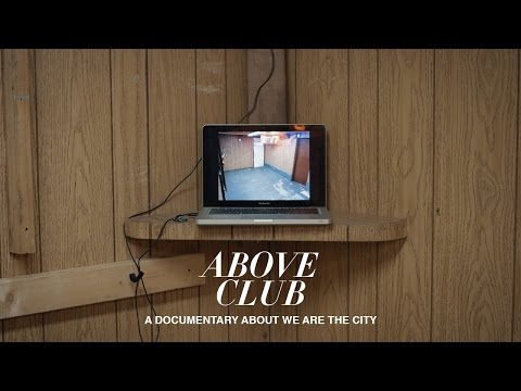 Above Club - We Are the City Documentary
