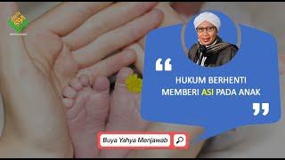 Hukum Berhenti Memberi ASI Pada Anak | Buya Yahya Menjawab