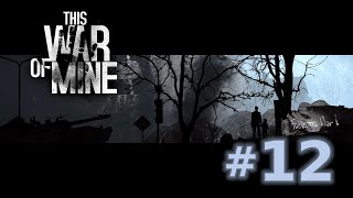 This War of Mine - Episode 12 (Warehouse Wraith)